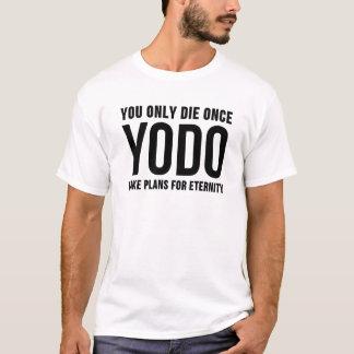 YODO: Sie die nur einmal T-Shirt