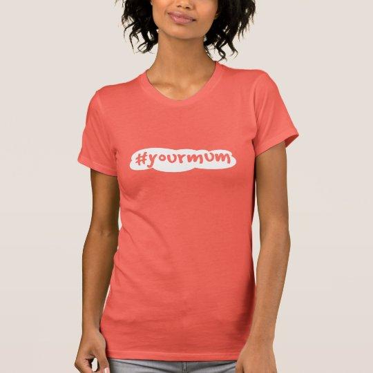 #yourmum T-Shirt
