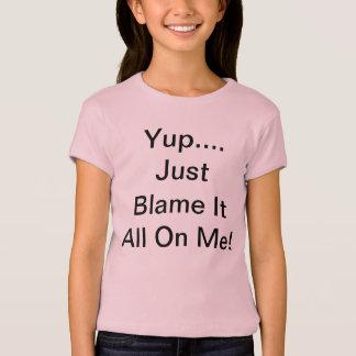 Yup…. Tadeln Sie es allen einfach auf mir! T-Shirt