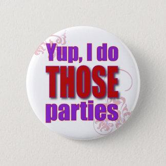 Yup, tue ich JENE Partys! Runder Button 5,7 Cm
