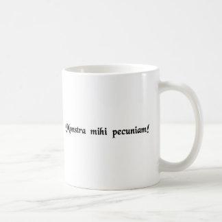 Zeigen Sie mir das Geld Kaffeetasse