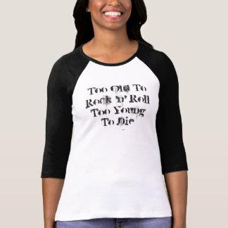 Zu alt zum Rock-and-Roll, der zu zu jung ist, die Tshirt