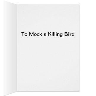 Zu einen Tötungs-Vogel verspotten Karte