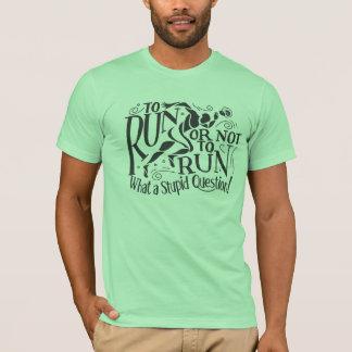 Zu laufen oder nicht laufen! T-Shirt