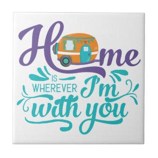 Zuhause ist, wohin ich mit Ihnen bin - niedlicher Fliese