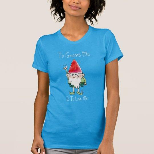 Zum Gnome bin ich zur Liebe ich T-Shirt