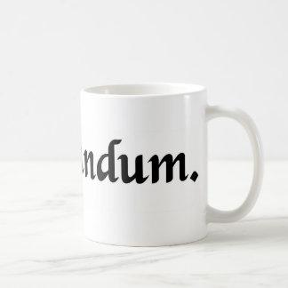 Zum unteren/zum Ende Kaffeetasse